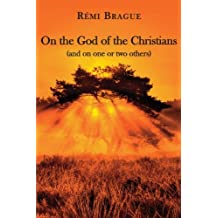 On the God of the Christians: (And on One or Two Others) by Remi Brague (2013-06-14)