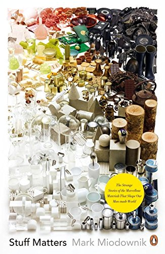 Stuff Matters: The Strange Stories of the Marvellous Materials that Shape Our Man-made World por Mark Miodownik