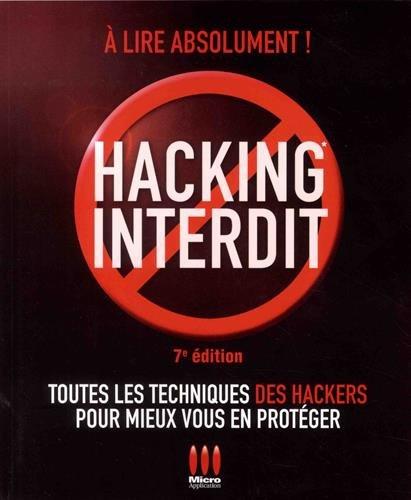 Hacking interdit - 7e dition: Toutes les techniques des Hackers pour mieux vous en protger