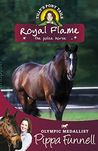 Royal Flame the Police Horse: Book 16 (Tilly's Pony Tails Series) (English Edition)