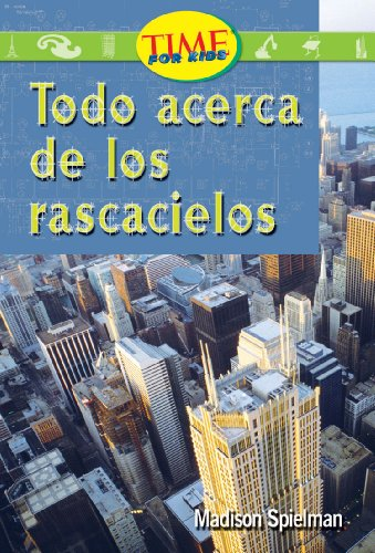 Todo Acerca de los Rascacielos (Time for Kids Nonfiction Readers) por Madison Spielman