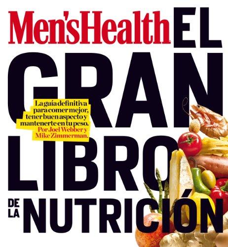 MEN'S HEALTH - EL GRAN LIBRO DE LA NUTRICION: La guía definitiva para comer mejor, tener buen aspecto y mantenerte en tu peso por Joel Webber