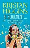 Si seulement... : la vie s'apprenait dans les romans d'amour / Kristan Higgins | Higgins, Kristan. Auteur