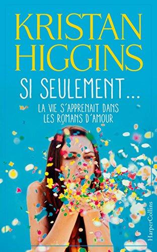 Si seulement... la vie s'apprenait dans les romans d'amour - Kristan Higgins 2016