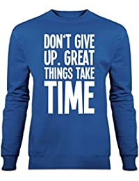 Sudadera Don't Give Up. Great Things Take Time by Shirtcity