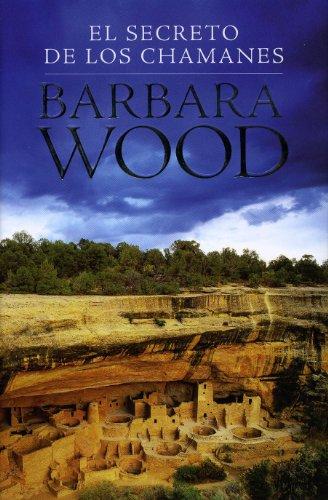 Secreto de los chamanes, el (Ficcion (grijalbo)) por Barbara Wood