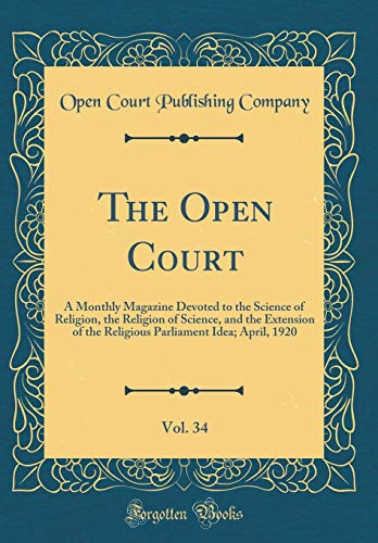 The Open Court, Vol. 34: A Monthly Magazine Devoted to the Science of Religion, the Religion of Science, and the Extension of the Religious Parliament Idea; April, 1920 (Classic Reprint) -