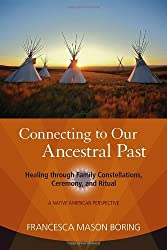 Connecting to Our Ancestral Past: Healing through Family Constellations, Ceremony, and Ritual by Francesca Mason Boring (2012-06-19)