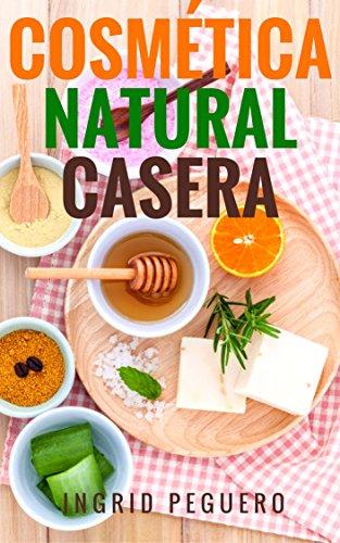 Cosmética Natural Casera: Aprenda a Hacer sus Propios Productos del Cuidado Personal en Casa Fácilmente (Spanish Edition)
