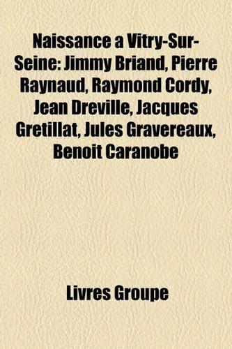 Naissance Vitry-Sur-Seine: Jimmy Briand, Pierre Raynaud, Raymond Cordy, Jean Drville, Jacques Grtillat, Jules Gravereaux, Benot Caranobe