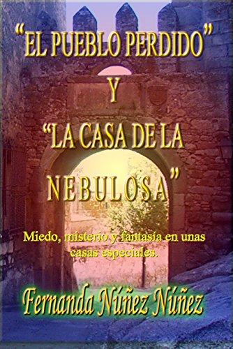 El Pueblo perdido y la Casa de la Nebulosa.: Historias de Fantasmas   Cuentos   Literatura Infantil y Juvenil  Libro Didáctico por Fernanda Núñez Núñez