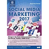 Social Media Marketing 2017: Steigern Sie Ihren Unternehmenserfolg mit Facebook, Twitter, XING & Co.