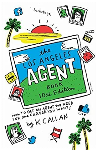 The Los Angeles Agent Book: How to Get the Agent You Need for the Career You Want by Callan K (2016-01-15)