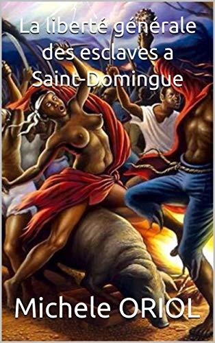 Couverture du livre La liberté générale des esclaves a Saint-Domingue