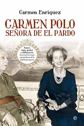 Carmen Polo, señora de EL Pardo: Amor, lujo, poder e influencia: historia de la mujer más poderosa de la España franquista. (Biografías y Memorias)