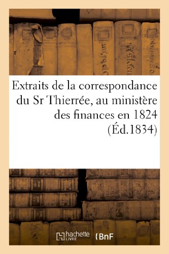 Extraits de La Correspondance Du Sr Thierree, Au Ministere Des Finances En 1824 (Sciences sociales)