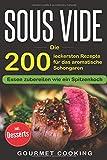 Produkt-Bild: Sous Vide: Die 200 leckersten Rezepte für das aromatische Schongaren ? Essen zubereiten wie ein Spitzenkoch inkl. Desserts