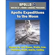 Apollo and America's Moon Landing Program - Apollo Expeditions to the Moon (NASA SP-350 Illustrated Edition) - First-hand Accounts by Astronauts and Managers ... von Braun, Aldrin, Collins (English Edition)