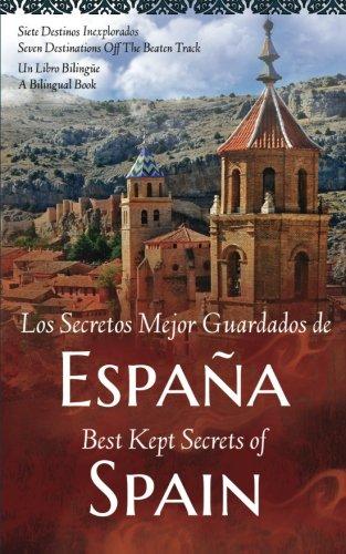 Los Secretos Mejor Guardados de Espana/Best Kept Secrets of Spain: Siete Destinos Inexplorados/Seven Destinations Off The Beaten Track; Un Libro Bilingue/A Bilingual Book