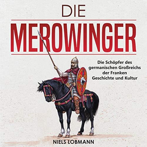 Die Merowinger: Die Schöpfer des germanischen Großreichs der Franken | Geschichte und Kultur