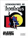 Scénographies au Bauhaus de Albert Flocon ( 23 février 2013 )