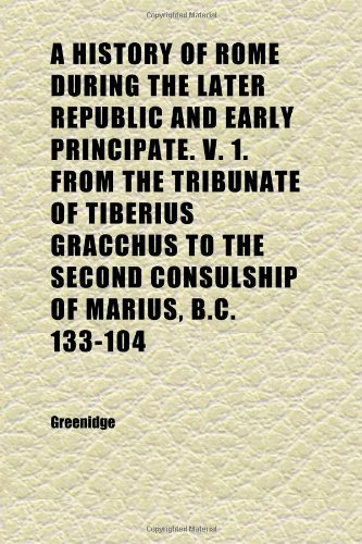 A History of Rome During the Later Republic and Early Principate. V. 1. From the Tribunate of Tiberius Gracchus to the Second Consulship of