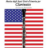 Musica Degli Stati Uniti D'america Per Clarinetto: 10 Canzoni Patriottiche