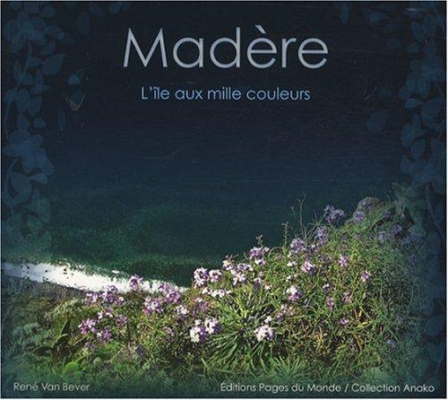 Madère : L'île aux mille couleurs par René Van Bever
