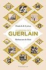 Le roman des Guerlain. Parfumeurs de Paris par Feydeau