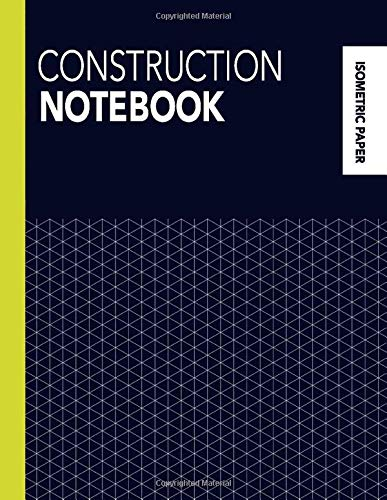 Construction Notebook: Isometric Paper Composition Book (Large) - 160 Pages Iso Graph Grid Paper, Equilateral Triangles Journal For Technical Drawing, ... (College / Science Notebooks, Band 3) -
