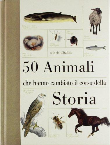 50 animali che hanno cambiato la storia. Ediz. illustrata