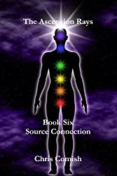 The Ascension Rays, Book Six: Source Connection by Chris Comish (2011-06-06)