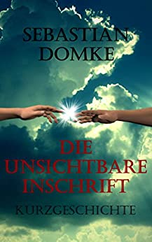 Die unsichtbare Inschrift: Kurzgeschichte (German Edition) by [Domke, Sebastian]