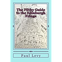 The Filthy Guide to the Edinburgh Fringe: A Helpful Journey Through the First Level of Fringe Hell by Paul Levy (2015-07-02)