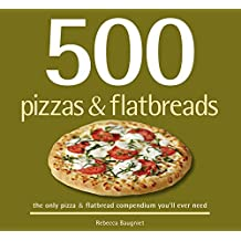 500 Pizzas & Flatbreads: the only pizza & flatbread compendium you'll ever need (English Edition)