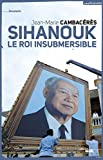 Sihanouk, le roi insubmersible (DOCUMENTS) - Format Kindle - 9782749131450 - 14,99 €