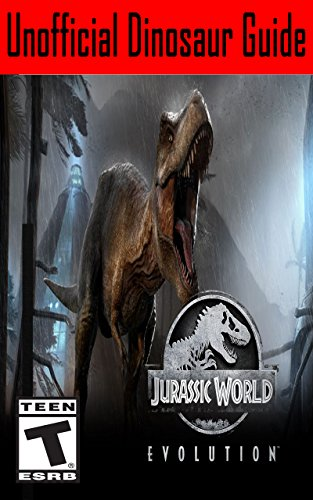 Jurassic World Evolution: Unofficial Dinosaur Guide (English Edition)