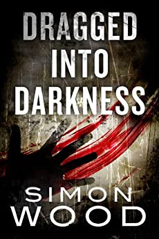 Dragged Into Darkness by [Wood, Simon]