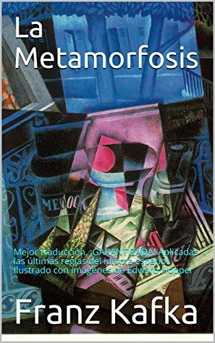 La Metamorfosis: Mejor traducción, ¡GARANTIZADA! Aplicadas las últimas reglas del idioma español. Ilustrado con imágenes de Edward Hopper por Franz Kafka