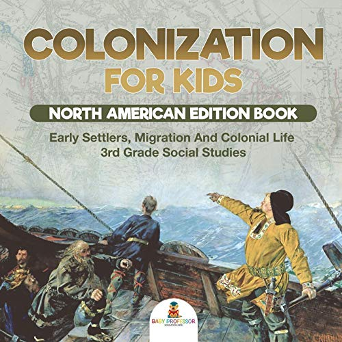 Colonization for Kids - North American Edition Book   Early Settlers, Migration And Colonial Life   3rd Grade Social Studies [Idioma Inglés]