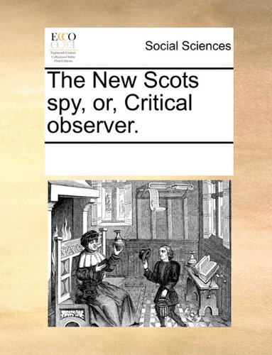 The New Scots spy, or, Critical observer.