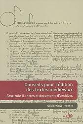 Conseils pour l'édition de textes médiévaux : Fasicule 2 : Actes et documents d'archives