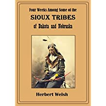 Four Weeks Among Some of the Sioux Tribes of Dakota and Nebraska (1882) (English Edition)