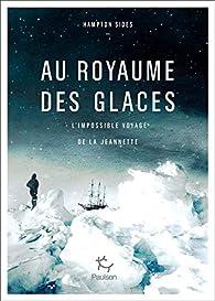Au royaume des glaces : L'impossible voyage de la Jeannette par Hampton Sides