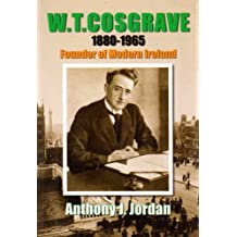 W. T. Cosgrave 1880 - 1965: Founder of Modern Ireland