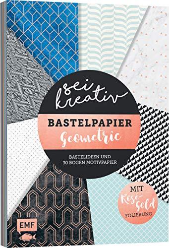 Sei kreativ! - Bastelpapier Geometric: Bastelideen und 30 Bogen Motivpapier - Mit Folienveredelung