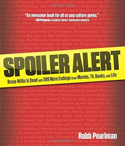 Spoiler Alert: Bruce Willis Is Dead And 399 More Endings From Movies, Tv, Books, And Life by Robb Pearlman (2011-11-22)