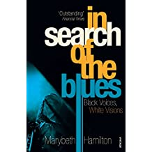 In Search Of The Blues: Black Voices, White Visions