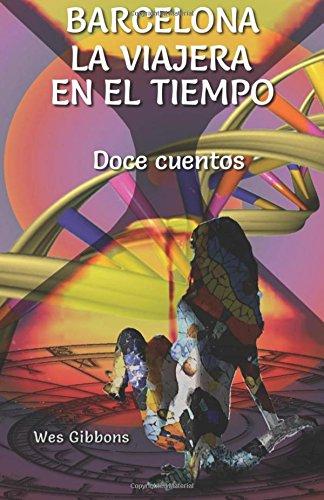 Descargar Libro Barcelona la viajera en el tiempo: Doce cuentos de Wes Gibbons