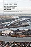 Iain Sinclair: Noise, Neoliberalism and the Matter of London (Bloomsbury Studies in the City)